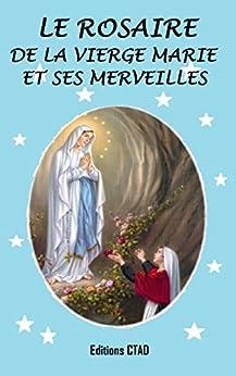 Le rosaire de la Vierge Marie et ses merveilles (Mes livres de prière t. 1) par [CTAD, Editions]