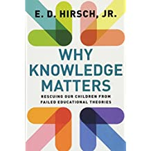 Why Knowledge Matters: Rescuing Our Children from Failed Educational Theories