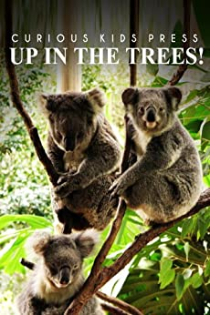 Up In The Trees! - Curious Kids Press by [Curious Kids Press]