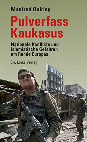 Pulverfass Kaukasus: Nationale Konflikte und islamistische Gefahren am Rande Europas