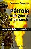 Pétrole, une guerre d'un siècle - L'ordre mondial anglo-américain de William Engdahl (17 septembre 2007) Broché - 17/09/2007