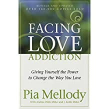 Facing Love Addiction: Giving Yourself the Power to Change the Way You Love by Pia Mellody (2003-04-29)