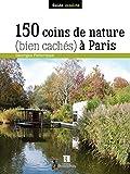 150 COINS DE NATURE BIEN CACHES A PARIS