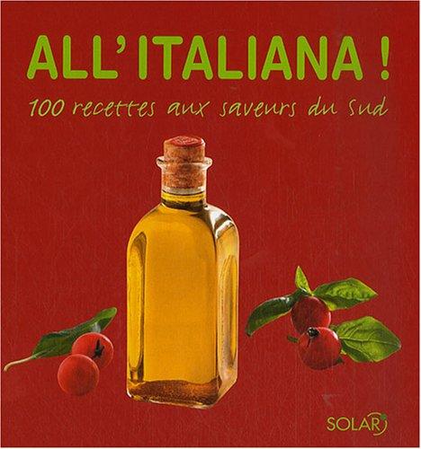 All'italiana ! : 100 recettes aux saveurs du Sud