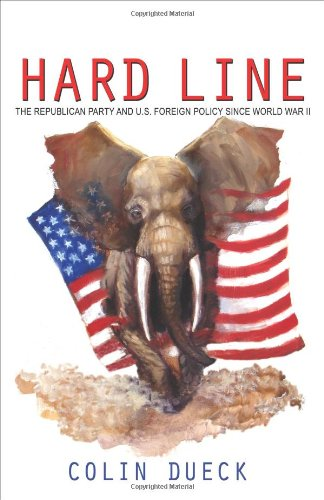 Hard Line: The Republican Party and U.S. Foreign Policy since World War II