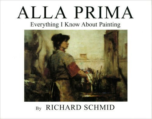 Alla Prima: Everything I Know About Painting: 1