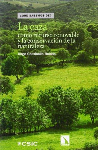 La caza como recurso renovable y la conservación de la naturaleza (Qué Sabemos de) por Jorge Cassinello Roldán