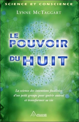 Le pouvoir du huit - La science des intentions focalisées d'un petit groupe.
