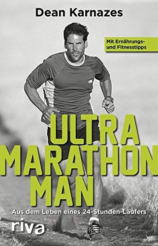 Ultramarathon Man: Aus dem Leben eines 24-Stunden-Läufers (Ultramarathon Laufen)
