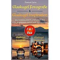 Glaskugel Fotografie & Glaskugel Inspiration - 2 in 1 Buch: Das ultimative Komplettpaket für Glaskugel-Fotos auf Top…