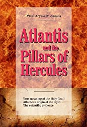 Atlantis and the Pillars of Hercules: Evidences on the real location of Atlantis, the lost continent finally found. (Atlantis Links Book 1) (English Edition)