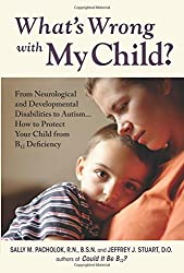 What's Wrong with My Child?: From Neurological and Developmental Disabilities to Autism...How to Protect Your Child from B12 Deficiency by Sally M Pacholok (2015-03-15)