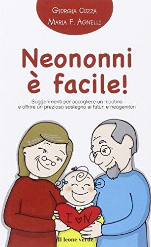 Neononni  facile. Suggerimenti da seguire per accogliere il nipotino e offrire un prezioso sostegno ai neogenitori