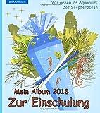 BROCKHAUSEN: Mein Album zur Einschulung 2018: Wir gehen ins Aquarium - Das Seepferdchen (Schulanfang 2018)