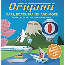 Origami Cars, Boats, Trains and more: 35 projects to fold in an instant