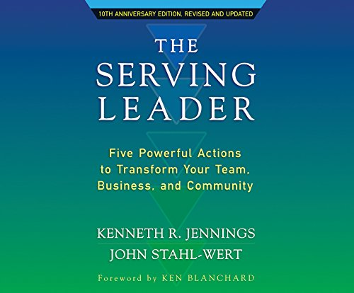 The Serving Leader: Five Powerful Actions to Transform Your Team, Business, and Community Stahl-audio