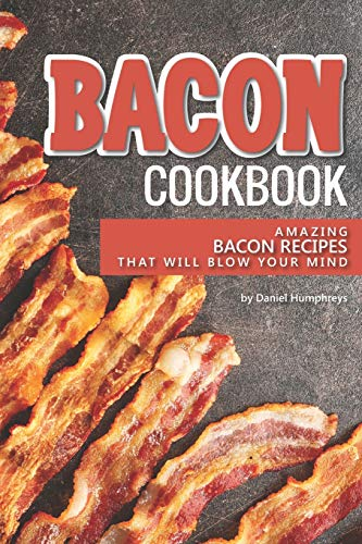 Bacon Cookbook: Amazing Bacon Recipes that Will Blow Your Mind Turkey Covered Dish