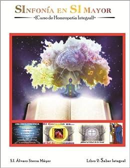 2. SABIDURÍA INTEGRAL: Curso de Homeopatía Integral II (SInfonía en SI Mayor) de [Máyer, Álvaro Sierra]