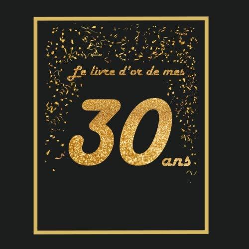 Le livre d'or de mes 30 ans: Thème black & or, livre cadeau anniversaire à personnaliser - 21x21cm 75 pages - homme, femme, mari, frère, soeur, meilleur amie, meilleur ami par Arthur Tigul