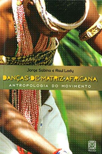 Danças de matriz africana: Antropologia do movimento (Portuguese Edition) por Jorge Sabino