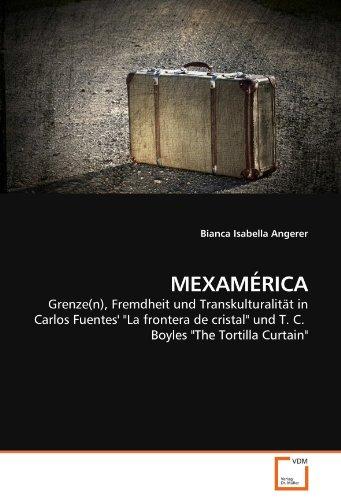 MEXAMÉRICA: Grenze(n), Fremdheit und Transkulturalität in Carlos Fuentes'