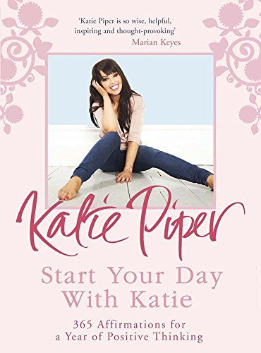 Start Your Day With Katie: 365 Affirmations for a Year of Positive Thinking by Katie Piper (27-Sep-2012) Paperback