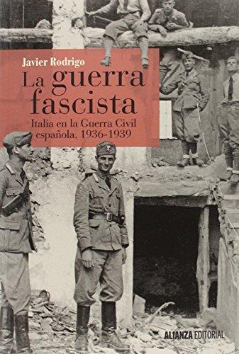Descargar Libro La Guerra Fascista. Italia En La Guerra Civil Española. 1936-1939 (Alianza Ensayo) de Javier Rodrigo