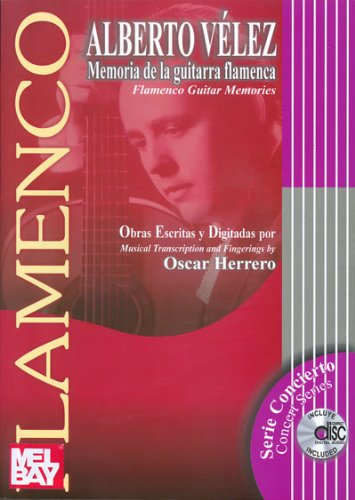 Alberto Velez Memoria de la guitarra flamenca / Alberto Velez Flamenco Guitar Memories: Obras Escritas Y Digitadas / Musical Transcription and Fingering by Oscar Herrero