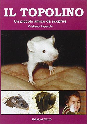 Il topolino. Un piccolo amico da scoprire