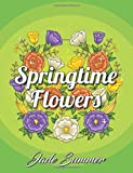 Springtime Flowers: An Adult Coloring Book with Beautiful Spring Flowers, Easy Flower Designs, and Relaxing Floral Patterns (Coloring Books for Women)