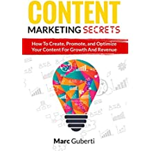 Content Marketing Secrets: How To Create, Promote, And Optimize Your Content For Growth And Revenue (English Edition)