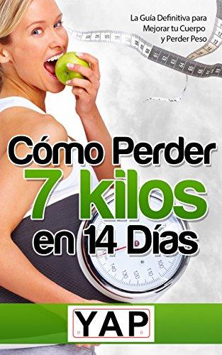 como perder 7 kilos en 14 dias: la guia definitiva para mejorar tu cuerpo y perder peso por jonathan osorio