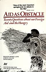 Aid As Obstacle: Twenty Questions About Our Foreign Aid and the Hungry by Frances Moore Lappe (1980-07-02)