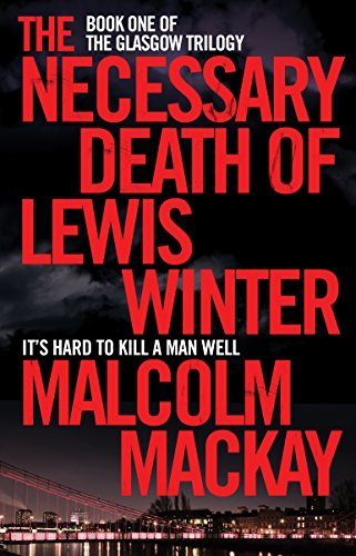 The Necessary Death Of Lewis Winter (the Glasgow Trilogy Book 1) por Malcolm Mackay Gratis