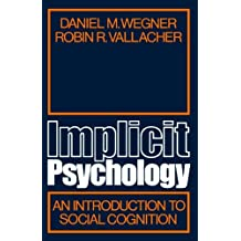 Implicit Psychology: An Introduction to Social Cognition by Daniel M. Wegner (1977-10-20)