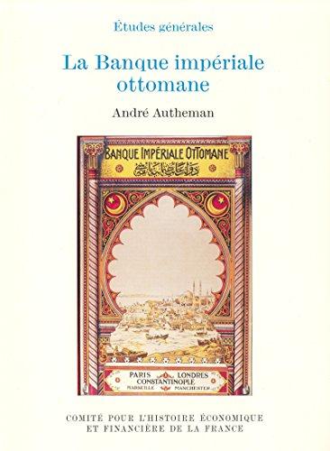 La Banque impériale ottomane (Histoire économique et financière - XIXe-XXe) par André Autheman