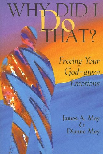 Why Did I Do That?: Freeing Your God-Given Emotions
