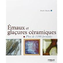 Emaux et glaçures céramiques: Plus de 1100 formules.