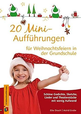 20 Mini-Aufführungen für Weihnachtsfeiern in der Grundschule: Schöne Gedichte, Sketche,