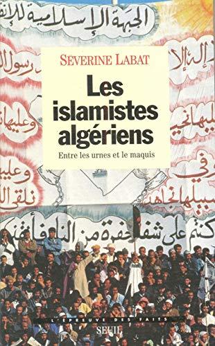 Les Islamistes algériens. Entre les urnes et le maquis