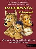 Lassie, Rex & Co. klären auf: Wege zur erfolgreichen Hundeerziehung und Verhaltenstherapie (Das besondere Hundebuch)