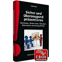 Sicher und überzeugend präsentieren inkl. E-Book: Motivieren - Strukturieren - Aktivieren; Präsentation, Kurzvortrag, Referat