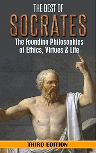Socrates: The Best of Socrates: The Founding Philosophies of Ethics, Virtues & Life (English Edition)