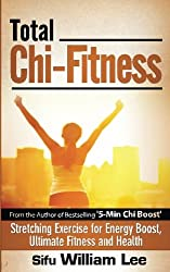 Total Chi Fitness Stretching Exercise for Energy Boost, Ultimate Fitness and Health: Volume 2 (Chi Powers for Modern Age)