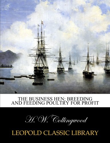 The business hen; breeding and feeding poultry for profit por H. W. Collingwood
