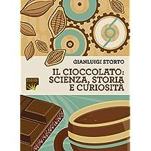 Il cioccolato: scienza, storia e curiosità (Italian Edition)