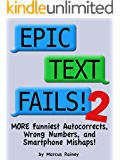 Epic Text Fails! 2 - More Funniest Autocorrects, Wrong Numbers, and Smartphone Mishaps (English Edition)