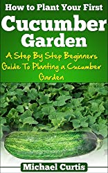 How To Plant Your First Cucumber Garden (English Edition)