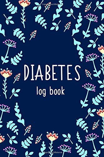 "Diabetes Log Book: Flowers, Blood Sugar Logbook, 2 Year Planner, (110 Pages, 6"" x 9\""), Easy Daily Tracker Diabetic Glucose Notebook, Glucose Levels & ... Log Book, Diabetes Food Journal Record, Diary"