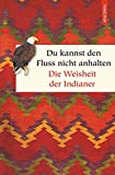 Du kannst den Fluss nicht anhalten - Weisheiten der Indianer (Geschenkbuch Weisheit) - Alan Jacobs (Hrsg.)